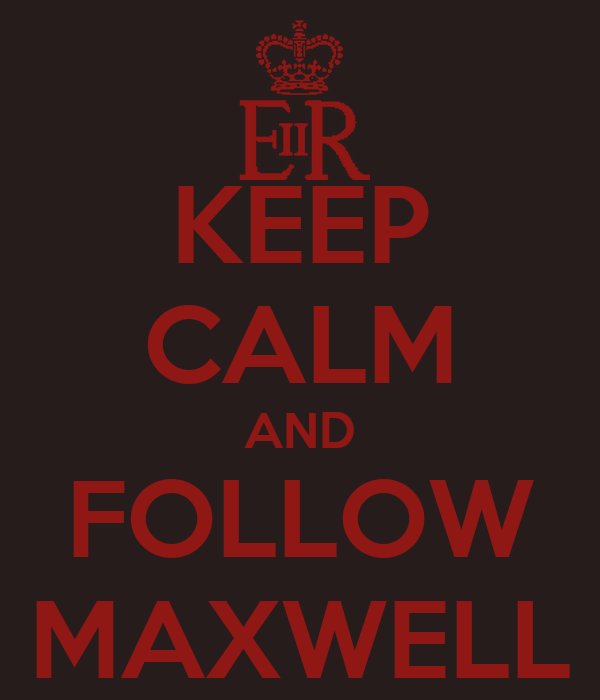 KEEP CALM AND FOLLOW MAXWELL