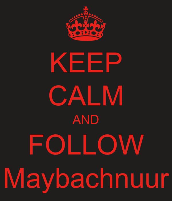 KEEP CALM AND FOLLOW Maybachnuur