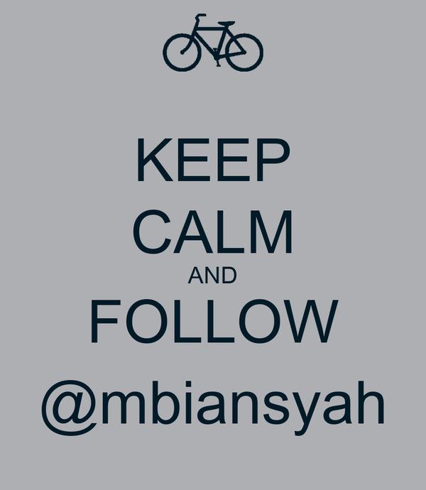 KEEP CALM AND FOLLOW @mbiansyah