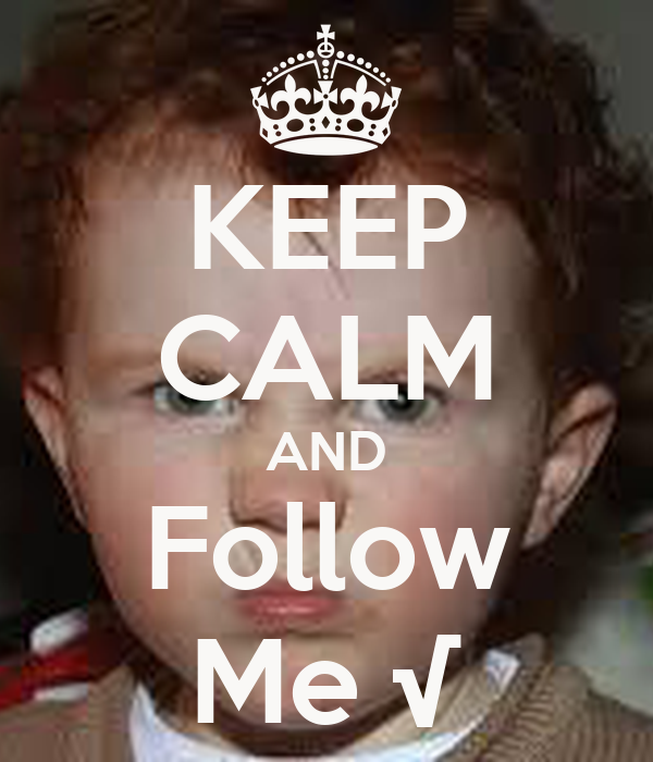 KEEP CALM AND Follow Me √
