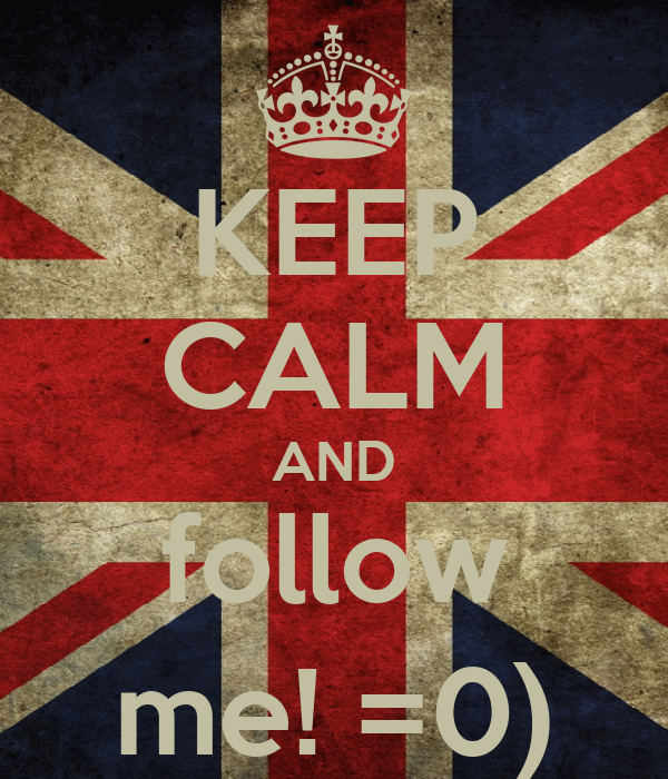 KEEP CALM AND follow me! =0)