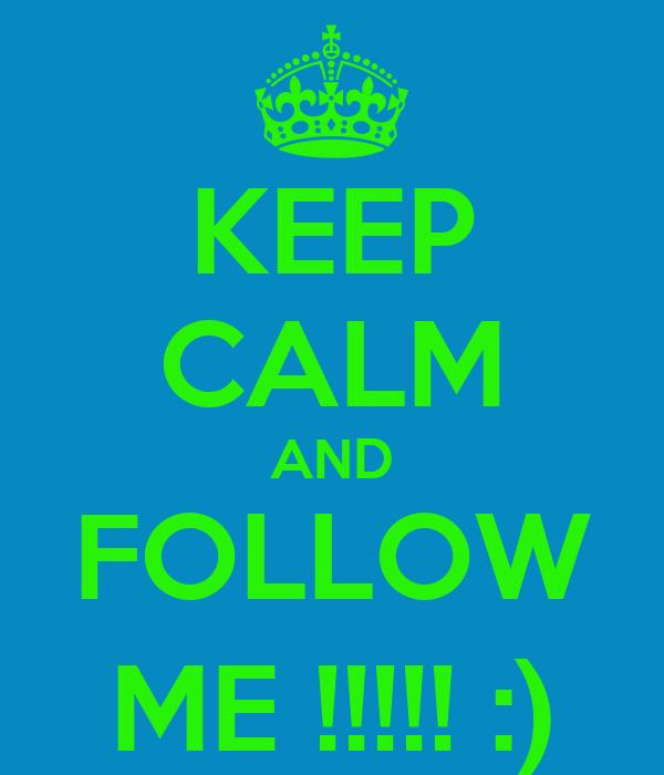 KEEP CALM AND FOLLOW ME !!!!! :)