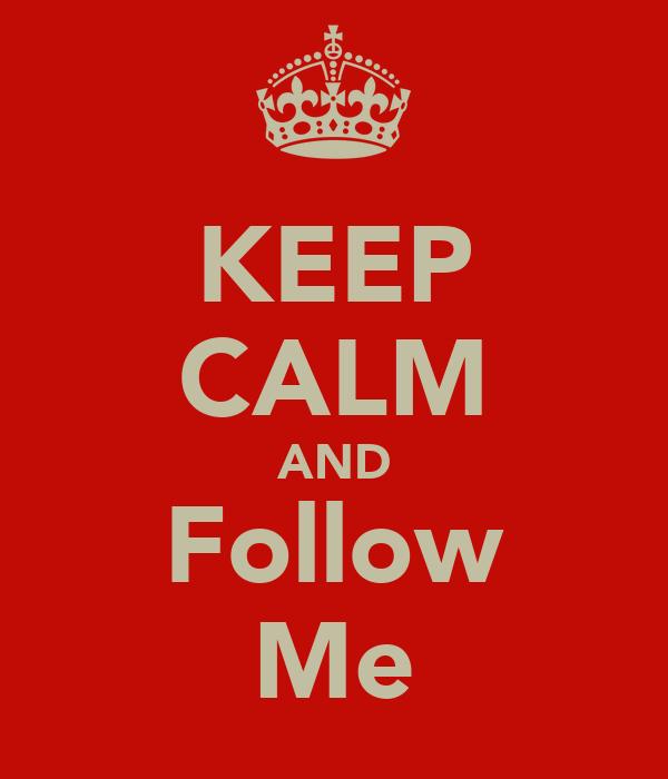 KEEP CALM AND Follow Me