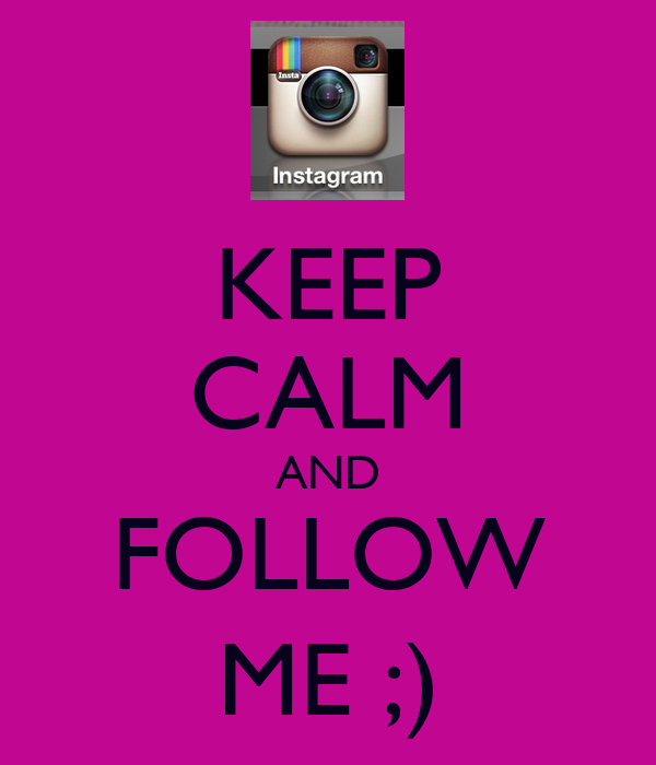 KEEP CALM AND FOLLOW ME ;)