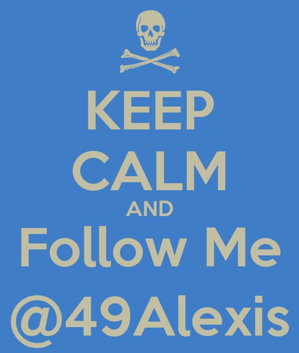 KEEP CALM AND Follow Me @49Alexis