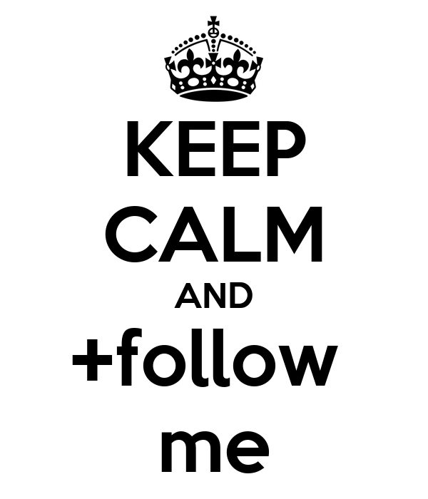 KEEP CALM AND +follow  me