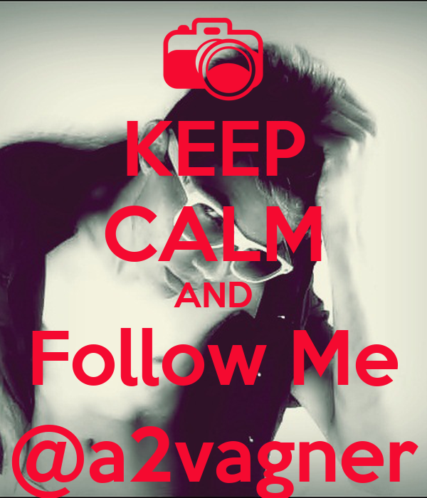 KEEP CALM AND Follow Me @a2vagner