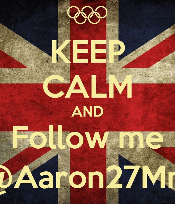 KEEP CALM AND Follow me @Aaron27Mm