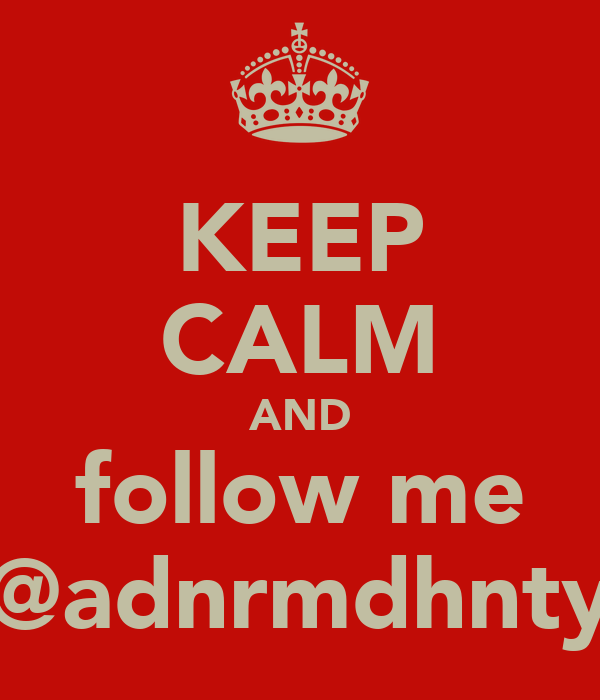 KEEP CALM AND follow me @adnrmdhnty