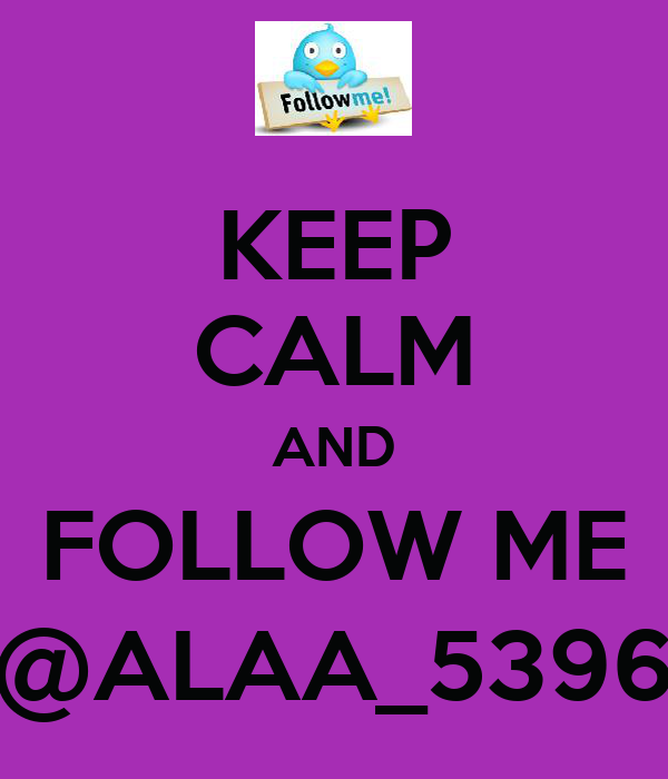 KEEP CALM AND FOLLOW ME @ALAA_5396