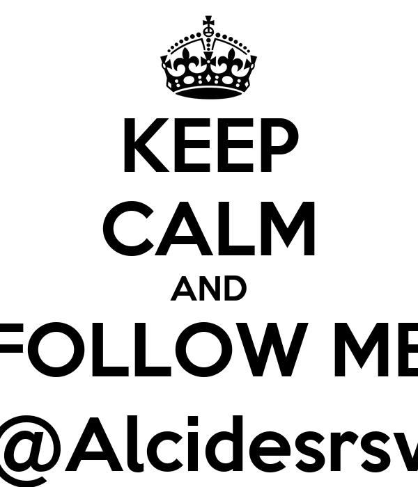 KEEP CALM AND FOLLOW ME @Alcidesrsv