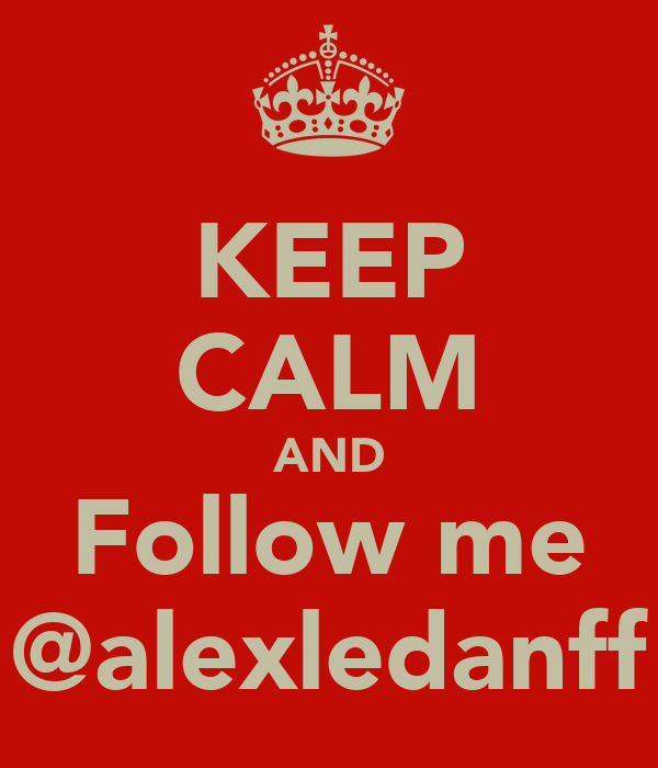 KEEP CALM AND Follow me @alexledanff