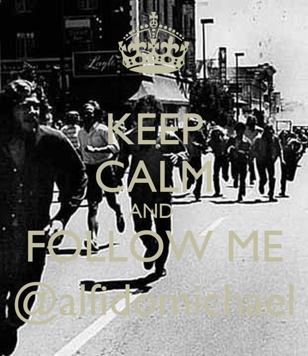 KEEP CALM AND  FOLLOW ME @alfidomichael