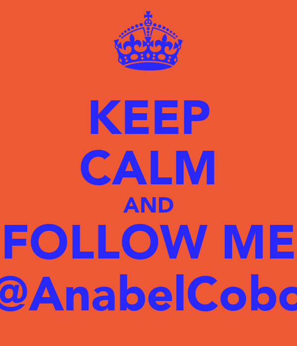 KEEP CALM AND FOLLOW ME @AnabelCobo