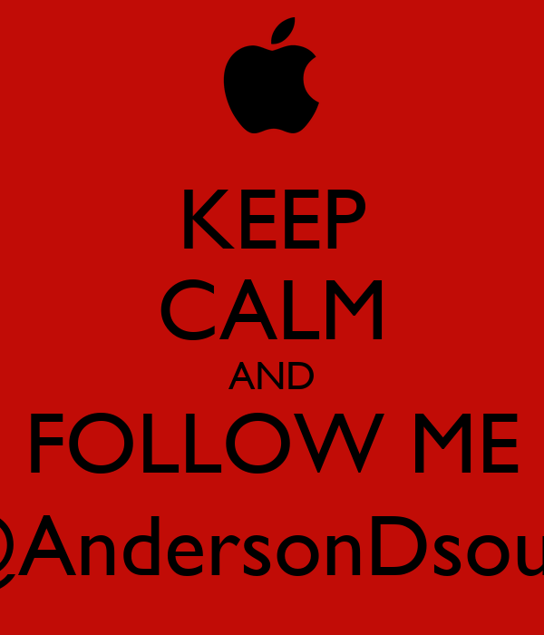 KEEP CALM AND FOLLOW ME @AndersonDsous