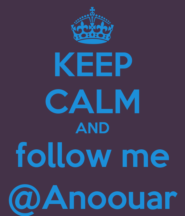 KEEP CALM AND follow me @Anoouar