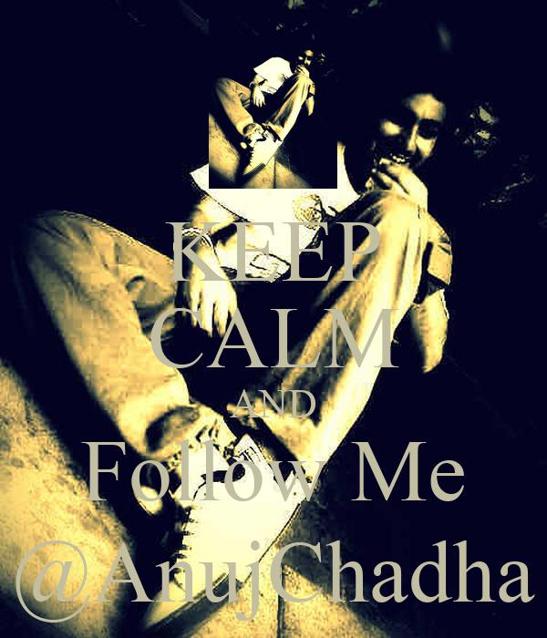 KEEP CALM AND Follow Me @AnujChadha