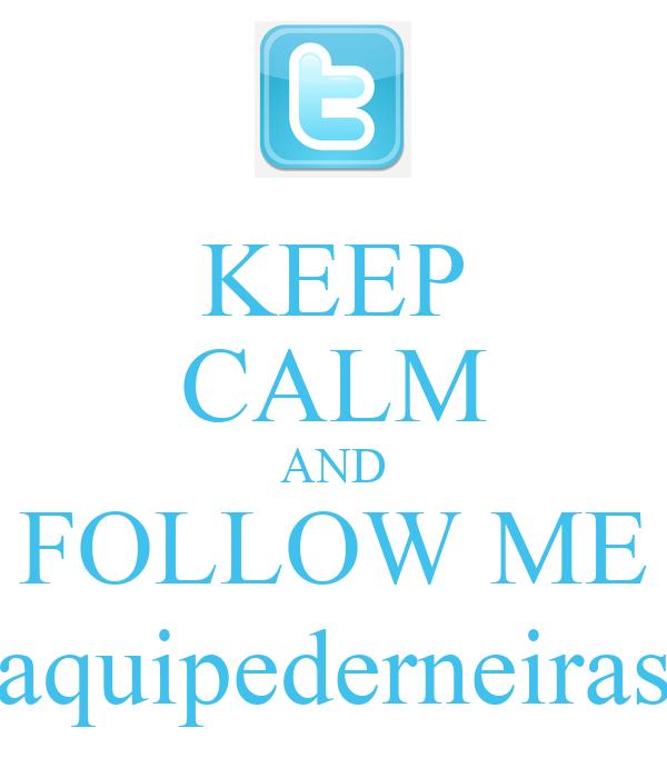 KEEP CALM AND FOLLOW ME aquipederneiras