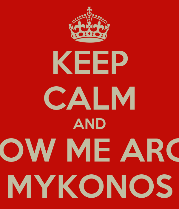 KEEP CALM AND FOLLOW ME AROUND MYKONOS
