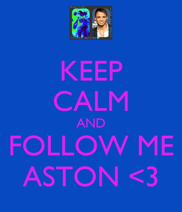 KEEP CALM AND FOLLOW ME ASTON <3