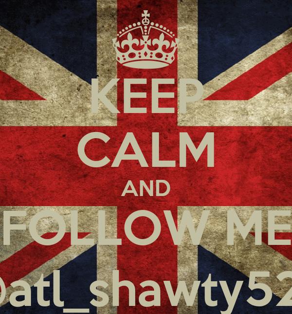 KEEP CALM AND FOLLOW ME @atl_shawty523