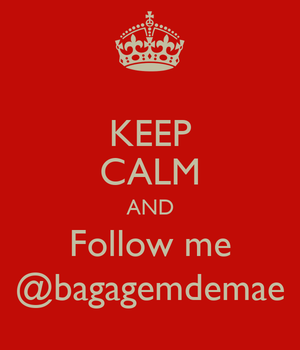 KEEP CALM AND Follow me @bagagemdemae