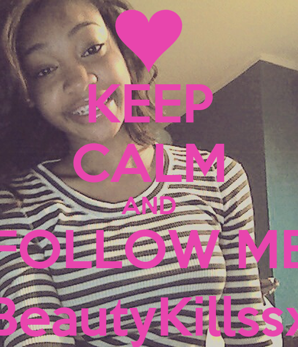 KEEP CALM AND FOLLOW ME @BeautyKillssx_x
