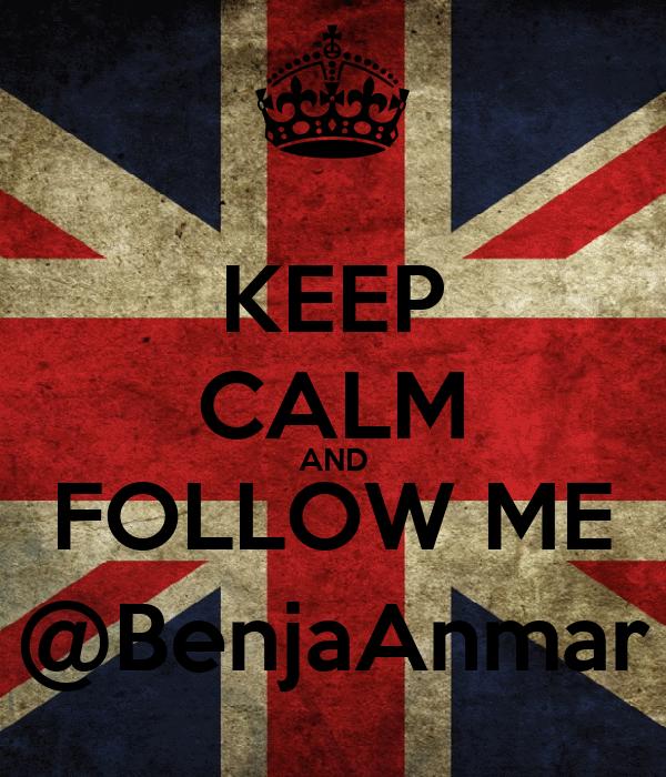 KEEP CALM AND FOLLOW ME @BenjaAnmar