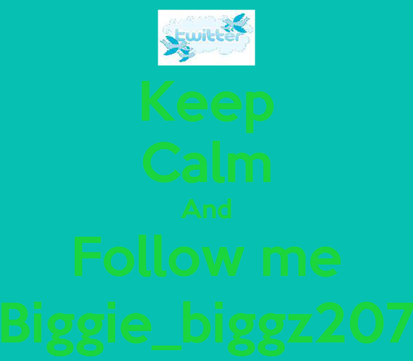 Keep Calm And Follow me Biggie_biggz207