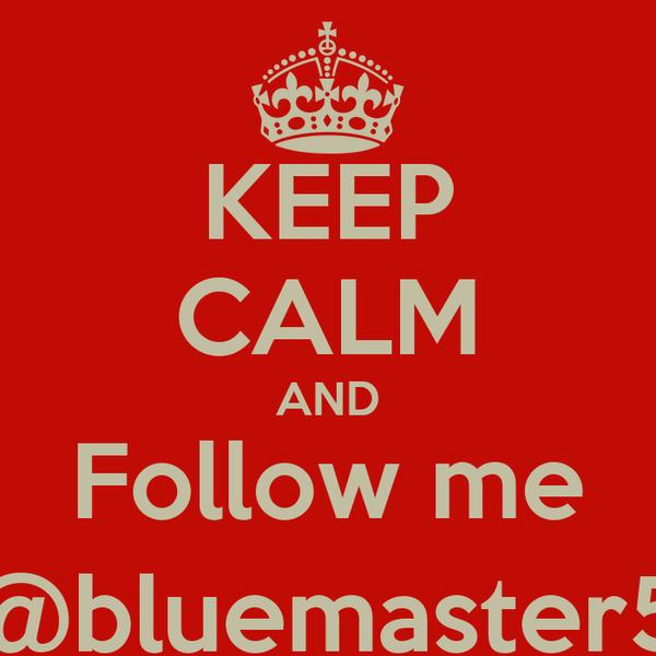 KEEP CALM AND Follow me @bluemaster5
