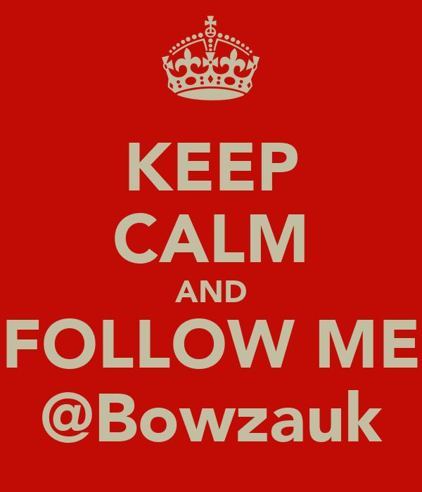 KEEP CALM AND FOLLOW ME @Bowzauk