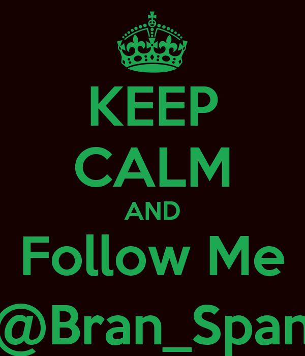 KEEP CALM AND Follow Me @Bran_Span