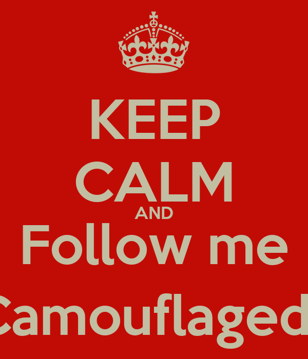 KEEP CALM AND Follow me @CamouflagedKid