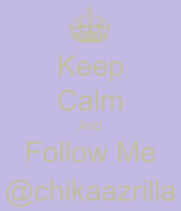 Keep Calm And Follow Me @chikaazrilla