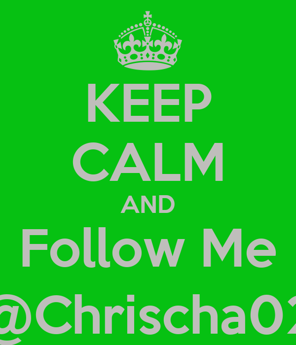 KEEP CALM AND Follow Me @Chrischa02