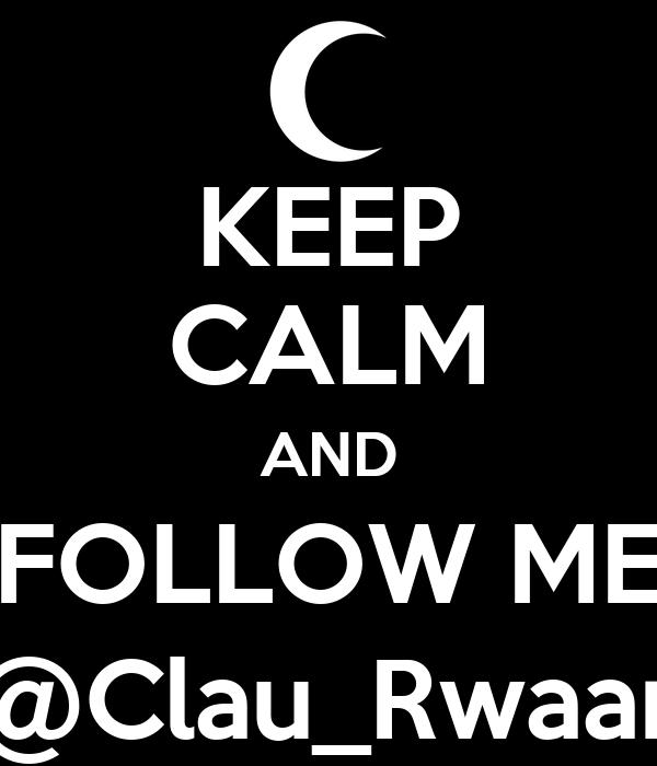KEEP CALM AND FOLLOW ME @Clau_Rwaar