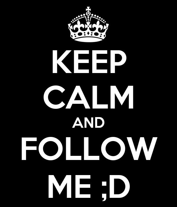 KEEP CALM AND FOLLOW ME ;D