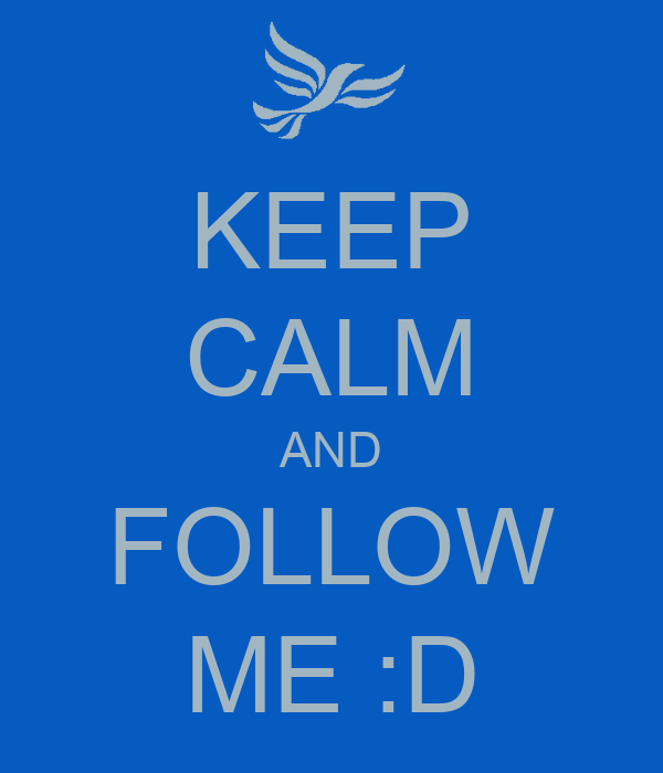 KEEP CALM AND FOLLOW ME :D