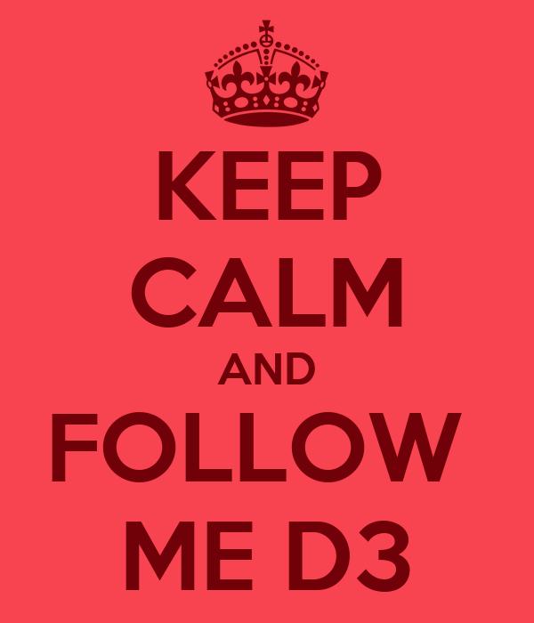 KEEP CALM AND FOLLOW  ME D3