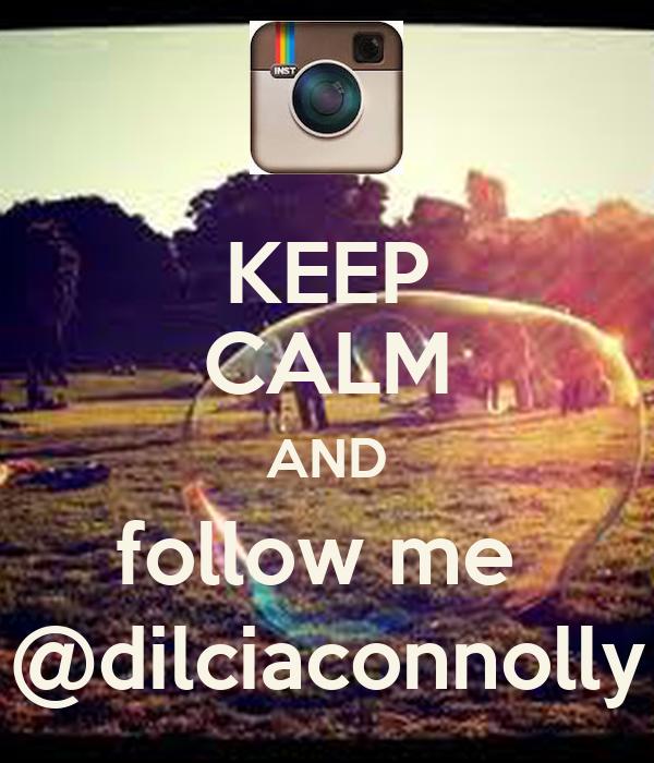 KEEP CALM AND follow me  @dilciaconnolly