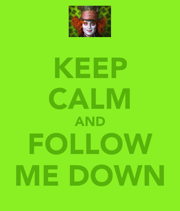 KEEP CALM AND FOLLOW ME DOWN
