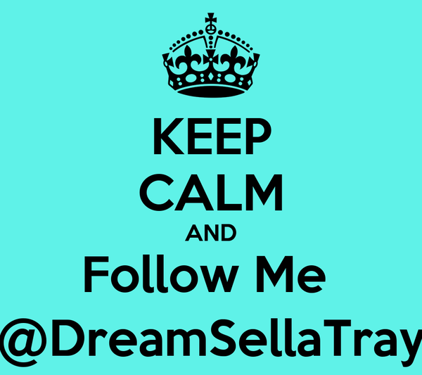 KEEP CALM AND Follow Me  @DreamSellaTray