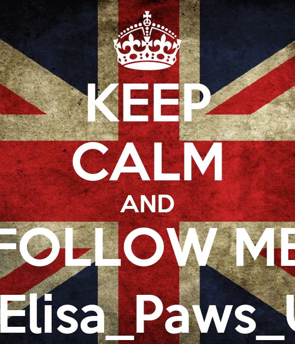 KEEP CALM AND FOLLOW ME @Elisa_Paws_Up