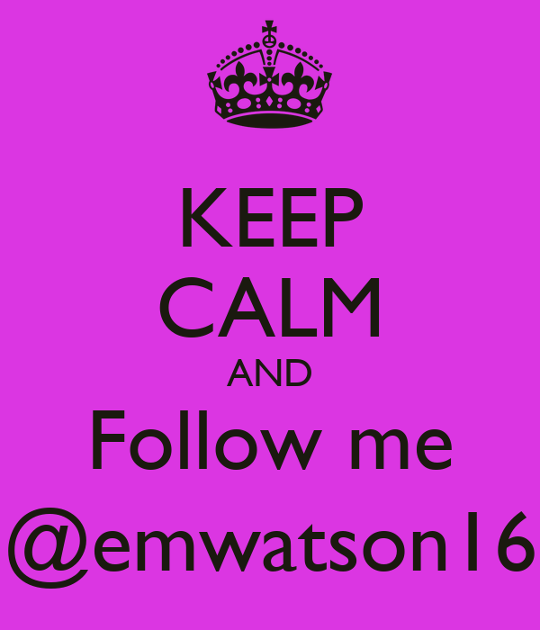 KEEP CALM AND Follow me @emwatson16
