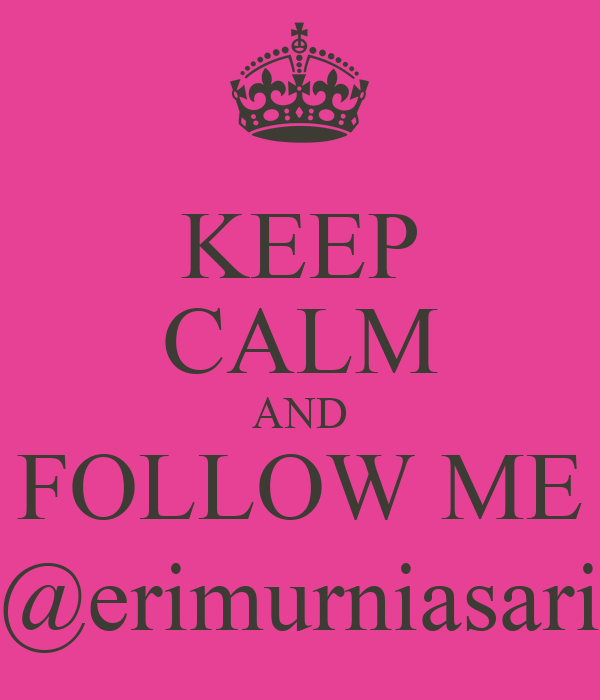 KEEP CALM AND FOLLOW ME @erimurniasari