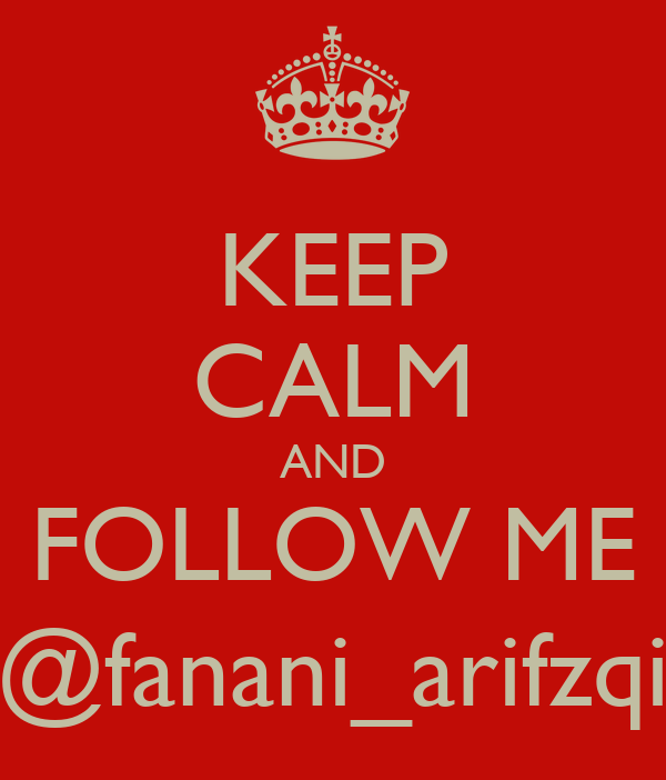 KEEP CALM AND FOLLOW ME @fanani_arifzqi