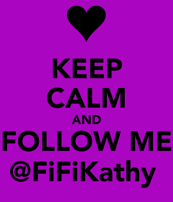 KEEP CALM AND FOLLOW ME @FiFiKathy