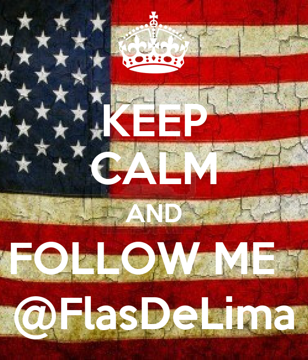 KEEP CALM AND FOLLOW ME   @FlasDeLima