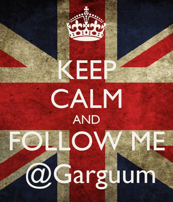 KEEP CALM AND FOLLOW ME  @Garguum
