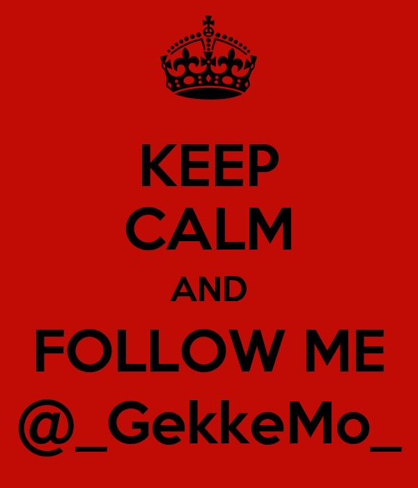 KEEP CALM AND FOLLOW ME @_GekkeMo_